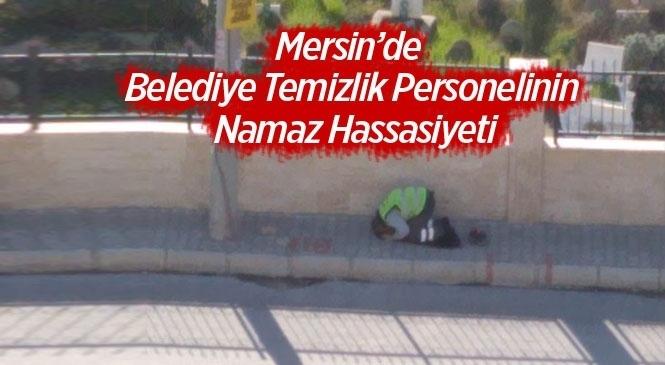Mersin'de Belediye Temizlik Personelinin Namaz Hassasiyeti