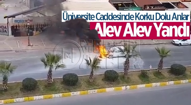 Mersin Üniversite Caddesinde Otomobil Alev Alev Yandı